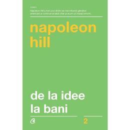 De la idee la bani ed. 3 - Napoleon Hill, editura Curtea Veche