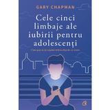 Cele cinci limbaje ale iubirii pentru adolescenti - Gary Chapman, editura Curtea Veche