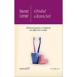 Ghidul casniciei - Harriet Lerner, editura Herald