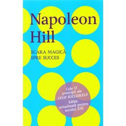 Scara magica spre succes - Napoleon Hill, editura Litera