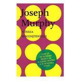 Puterea subconstientului - Joseph Murphy, editura Litera