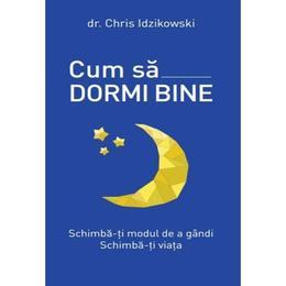Cum sa dormi bine - Chris Idzikowski, editura Litera
