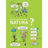 Spune-mi cum sa protejam natura? - Larousse, editura Rao