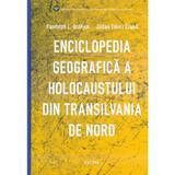 Enciclopedia geografica a Holocaustului din Transilvania de Nord - Randolph L. Braham, Zoltan Tibori Szabo, editura Cartier