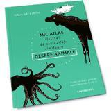 Mic atlas ilustrat de curiozitati uimitoare despre animale - Maja Safstrom, editura Cartier