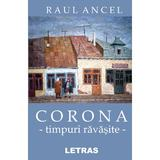 Corona, timpuri ravasite - Raul Ancel, editura Letras
