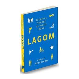 Lagom. Secretul suedez al vietii bune - Lola A. Akerstrom, editura Publica