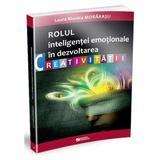 Rolul inteligentei emotionale in dezvoltarea creativitatii - Laura Monica Morarasu, editura Rovimed