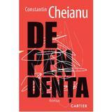 Dependenta - Constantin Cheianu, editura Cartier
