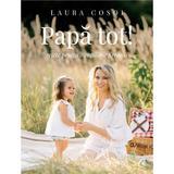 Papa tot - Laura Cosoi, editura Curtea Veche