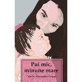 Pui mic, minune mare - Maria Alexandra Crisan, editura Letras