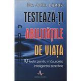 Testeaza-ti abilitatile de viata - John Liptak, editura Amaltea