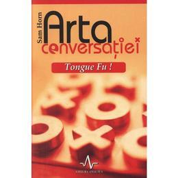 Arta Conversatiei Tongue Fu! - Sam Horn, editura Amaltea
