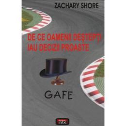 Gafe - De ce oamenii destepti iau decizii proaste - Zachary Shore, editura Antet