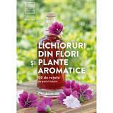 Lichioruri din flori si plante aromatice - Rita Vitt, editura Casa