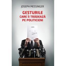 Gesturile care ii tradeaza pe politicieni - Joseph Messinger, editura Litera