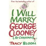 I Will Marry George Clooney (By Christmas) - Tracy Bloom, editura Cornerstone
