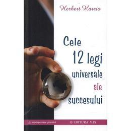 Cele 12 legi universale ale succesului - Herbert Harris, editura Mix