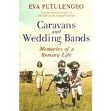 Caravans and Wedding Bands: A Romany Life in the 1960s - Eva Petulengro, editura Pan Macmillan