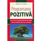 Programarea pozitiva - Roger Luc Mary, Pro Editura Si Tipografie