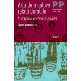 Arta de a cultiva relatii durabile - Gerard Apfeldorfer, editura Trei