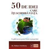 50 De idei care iti schimba viata - Robert Anthony, editura Vidia