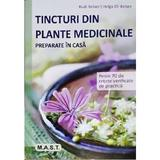 Tincturi din plante medicinale preparate in casa - Rudi Beiser, Helga Ell-Beiser, editura Mast
