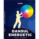 Dansul Energetic - Ioan, editura Dharana