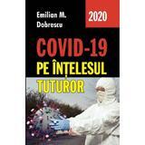 Covid-19 pe intelesul tuturor - Emilian M. Dobrescu, editura Integral