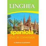 Spaniola. Ghid de conversatie cu dictionar si gramatica, editura Linghea