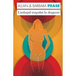 Limbajul trupului in dragoste - Allan Si Barbara Pease, editura Curtea Veche