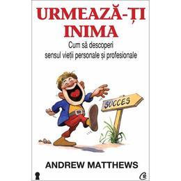 Urmeaza-ti inima - Andrew Matthews, editura Curtea Veche
