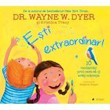 Esti extraordinar! - Dr. Wayne W. Dyer, editura Act Si Politon