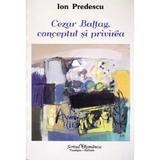 Cezar Baltag, conceptul si privirea - Ion Predescu, editura Scrisul Romanesc