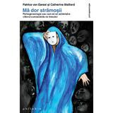 Ma dor stramosii - Phisogenealogia - Patrice Van Eersel, Catherine Maillard, editura Philobia