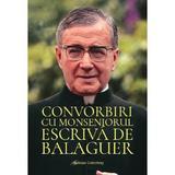 Convorbiri cu Monseniorul Escriva de Balaguer - Sf. Josemaria Escriva, editura Galaxia Gutenberg