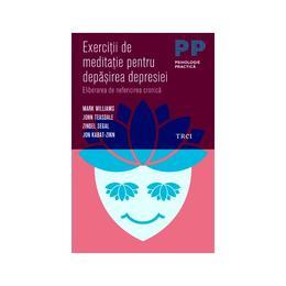 Exercitii de meditatie pentru depasirea depresiei - Mark Williams, John Teasdale, editura Trei