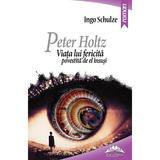 Peter Holtz. Viata lui fericita povestita de el insusi - Ingo Schulze, editura Europress