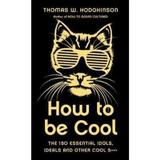 How to be Cool - Thomas Hodgkinson, editura Icon Books
