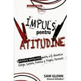 Impuls pentru atitudine - Sam Glenn, editura Business Tech