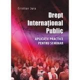 Drept international public. Aplicatii pentru seminar - Jura Cristian, editura Pro Universitaria