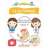La veterinar. Texte si exercitii pentru scolarii din clasa I, editura Elicart