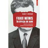 Fake news in Epoca de Aur. Amintiri si povestiri cu cenzura comunista - Ioan T. Morar, editura Polirom