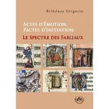 Actes d emotion. Pactes d initiation: le spectre des fabliaux - Brindusa Grigoriu, editura Universitaria Craiova