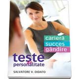 Teste De Personalitate: Cariera. Succes. Gandire - Salvatore V. Didato, editura Litera