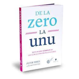 De la zero la unu - Peter Thiel cu Blake Masters, editura Publica