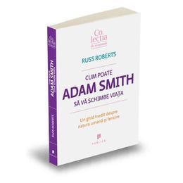 Cum poate Adam Smith sa va schimbe viata - Russ Roberts, editura Publica
