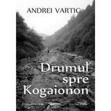 Drumul spre Kogaionon - Andrei Vartic, editura Vicovia