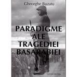 Paradigme ale tragediei Basarabiei - Gheorghe Buzatu, editura Vicovia