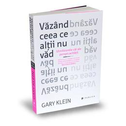 Vazand ceea ce altii nu vad - Gary Klein, editura Publica